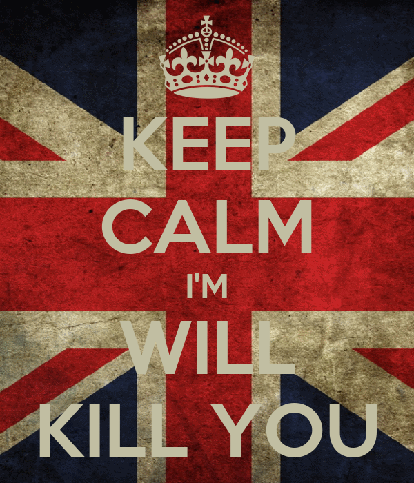 KEEP CALM I'M WILL KILL YOU