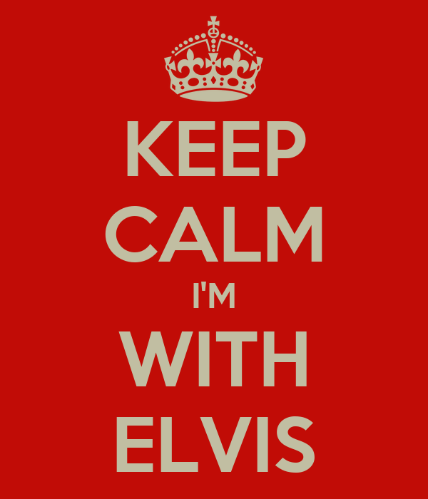 KEEP CALM I'M WITH ELVIS