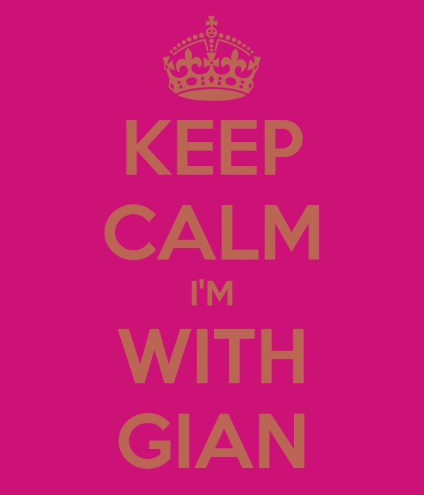 KEEP CALM I'M WITH GIAN