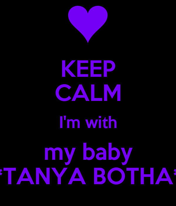 KEEP CALM I'm with my baby *TANYA BOTHA*
