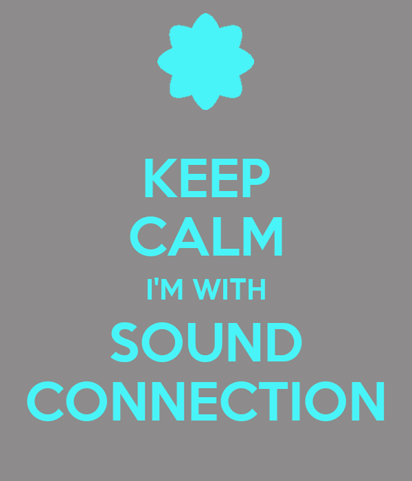 KEEP CALM I'M WITH SOUND CONNECTION