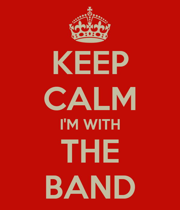 KEEP CALM I'M WITH THE BAND