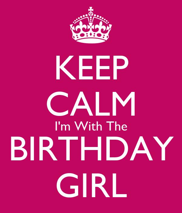 KEEP CALM I'm With The BIRTHDAY GIRL