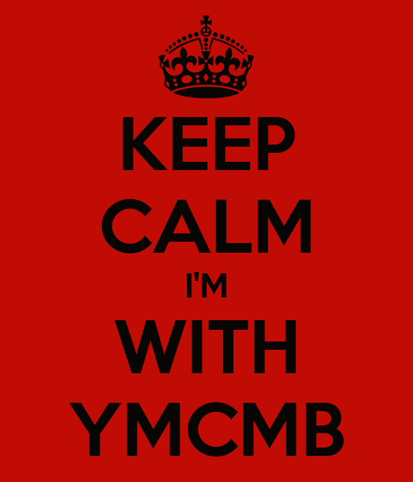 KEEP CALM I'M WITH YMCMB