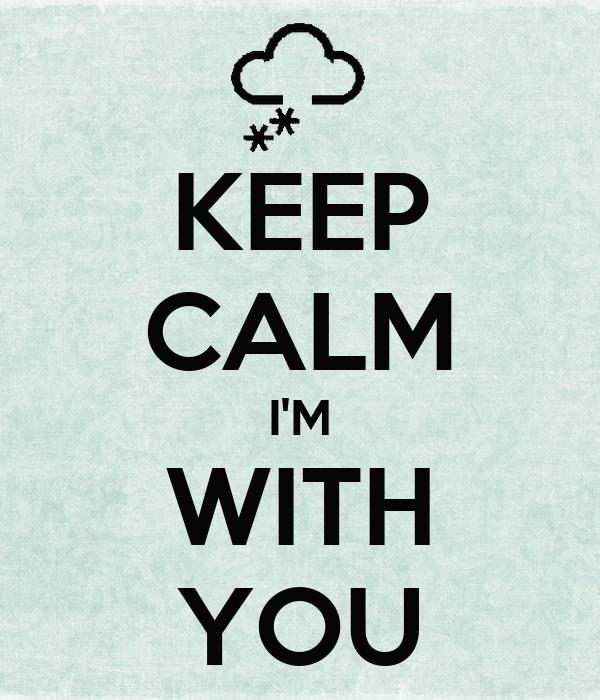 KEEP CALM  I'M  WITH YOU