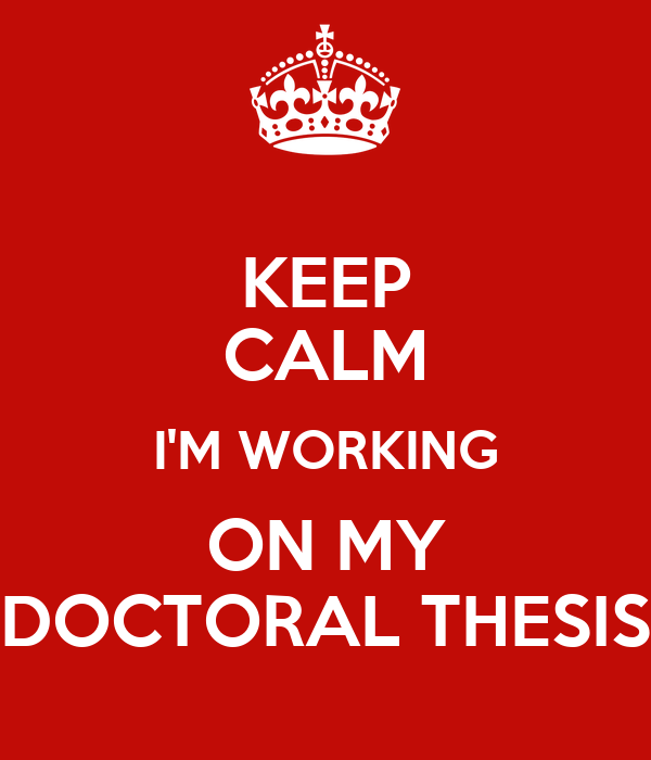KEEP CALM I'M WORKING ON MY DOCTORAL THESIS