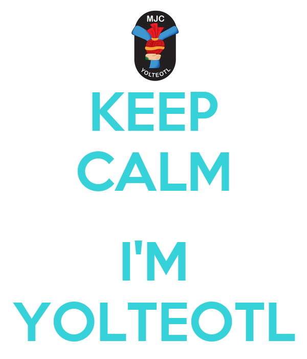 KEEP CALM  I'M YOLTEOTL