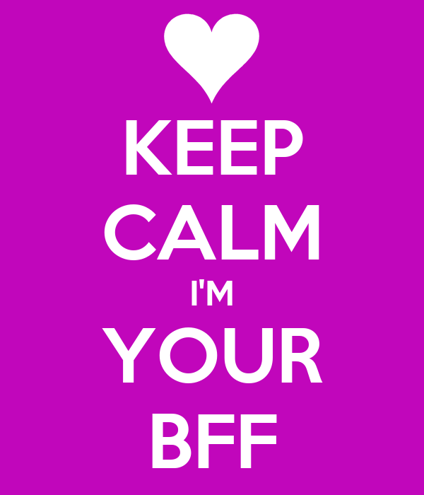 KEEP CALM I'M YOUR BFF