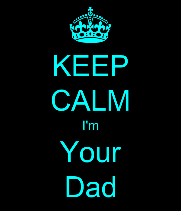 KEEP CALM I'm Your Dad