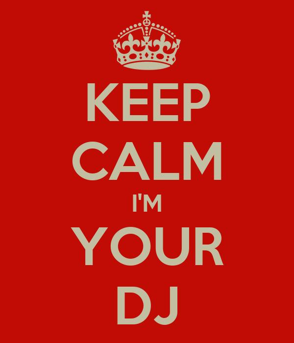 KEEP CALM I'M YOUR DJ