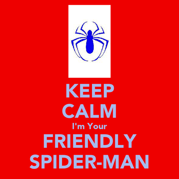 KEEP CALM I'm Your FRIENDLY SPIDER-MAN