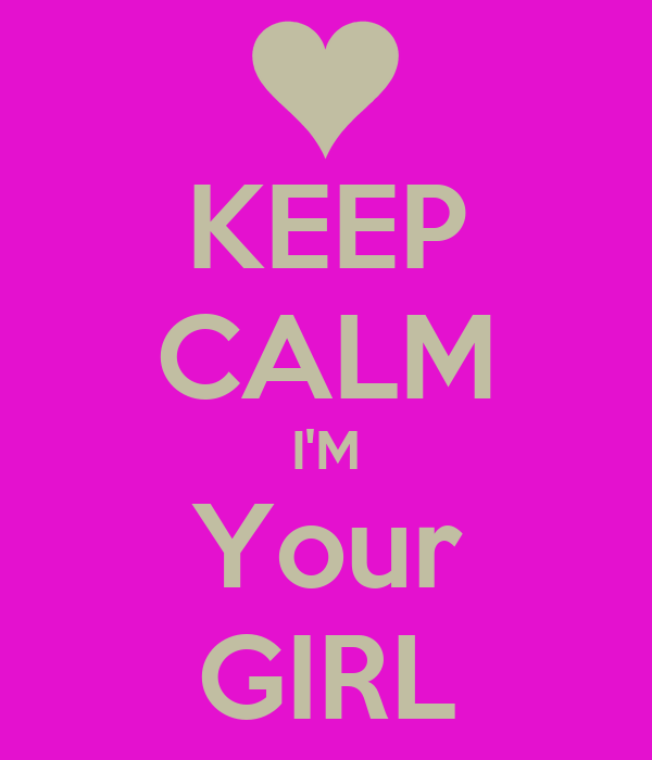KEEP CALM I'M Your GIRL