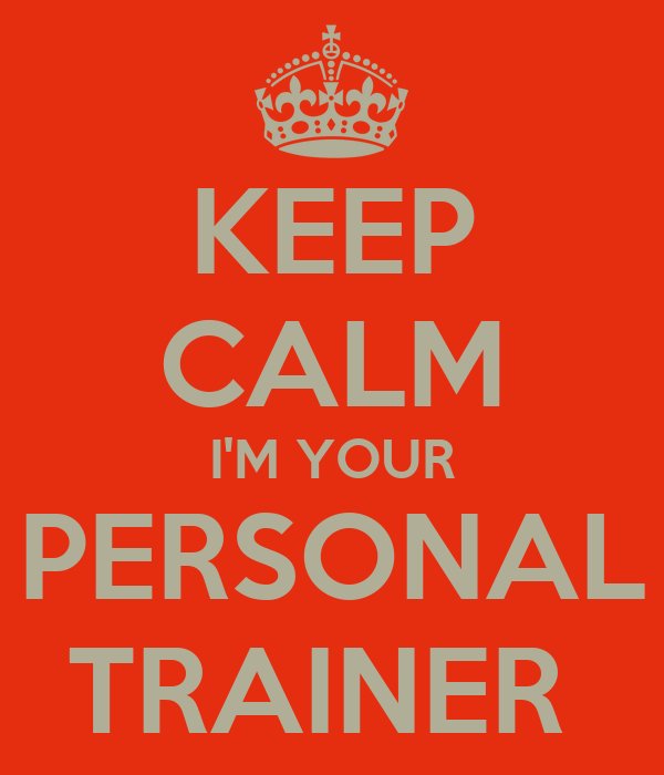 KEEP CALM I'M YOUR PERSONAL TRAINER