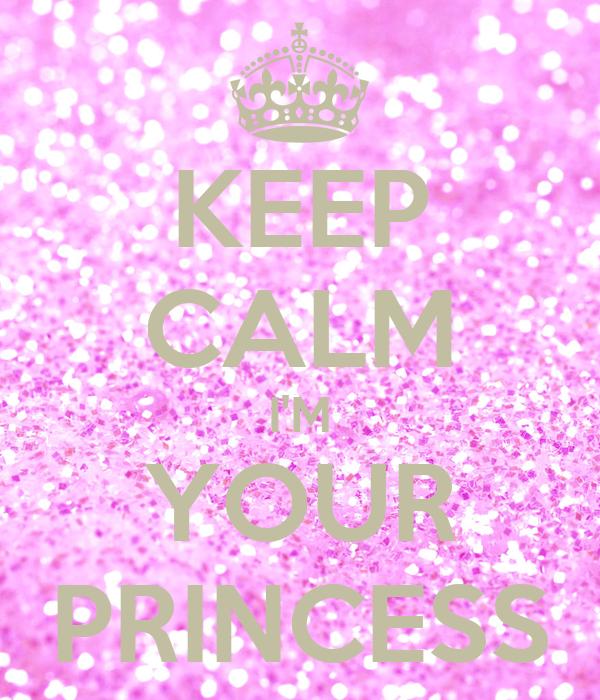 KEEP CALM I'M YOUR PRINCESS