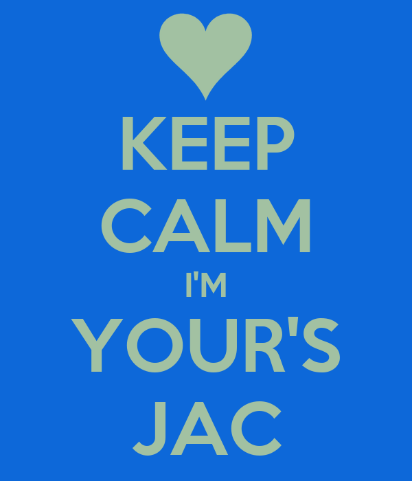 KEEP CALM I'M YOUR'S JAC