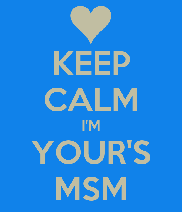 KEEP CALM I'M YOUR'S MSM