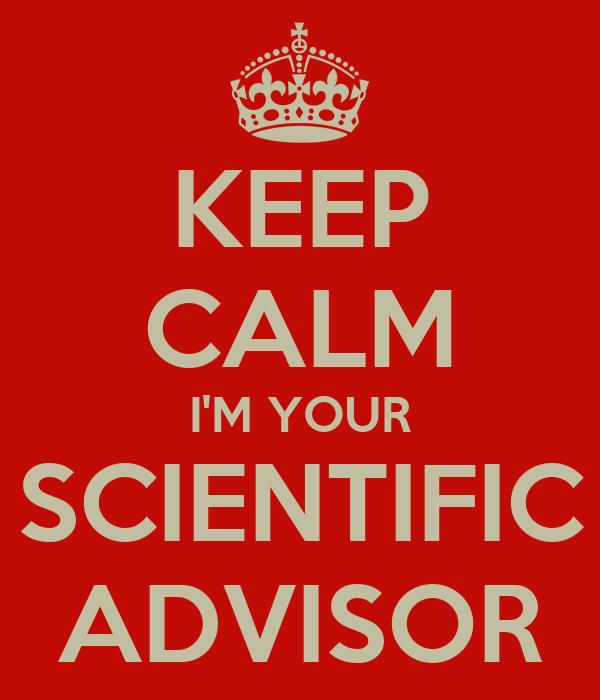 KEEP CALM I'M YOUR SCIENTIFIC ADVISOR