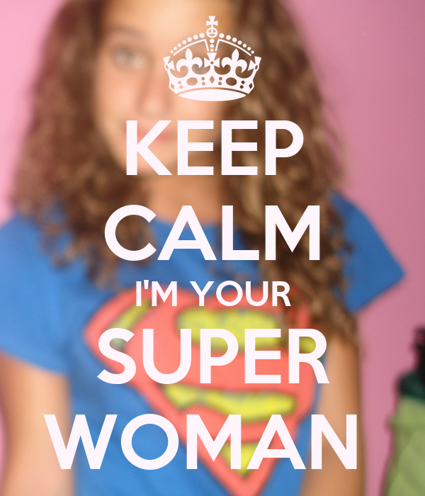 KEEP CALM I'M YOUR SUPER WOMAN