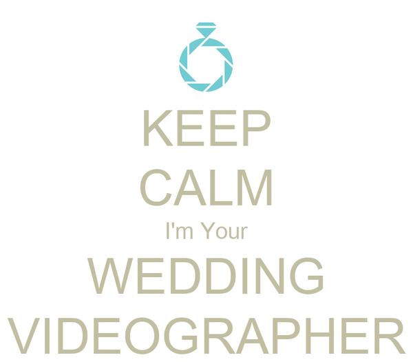 KEEP CALM I'm Your WEDDING VIDEOGRAPHER