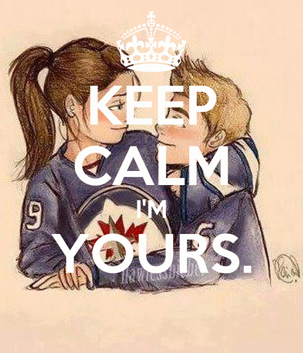 KEEP CALM I'M YOURS.