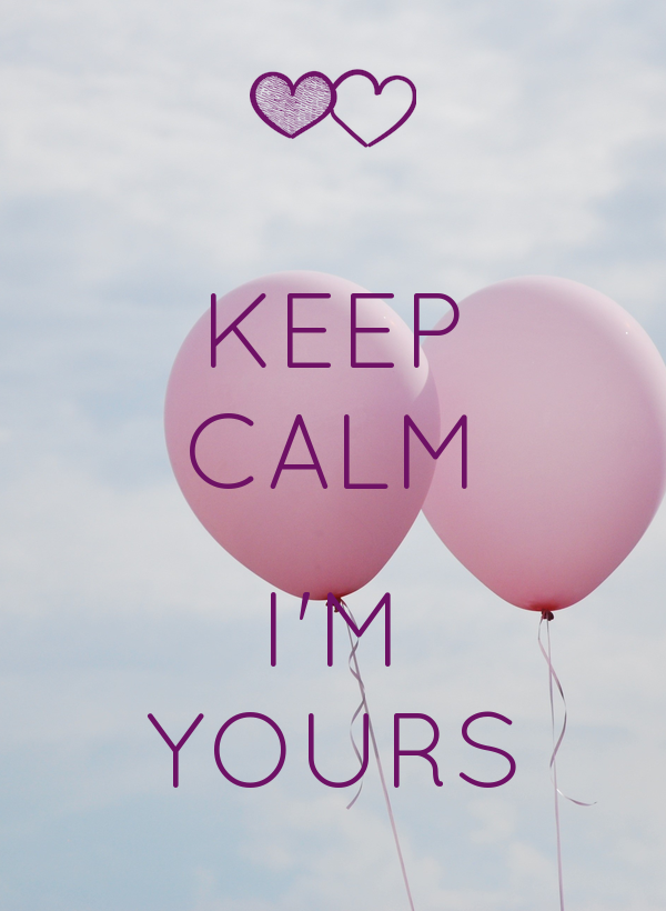 KEEP CALM  I'M YOURS