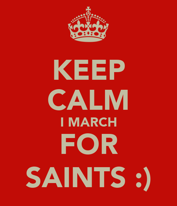 KEEP CALM I MARCH FOR SAINTS :)