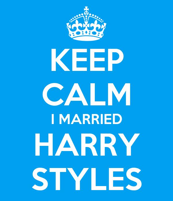 KEEP CALM I MARRIED HARRY STYLES