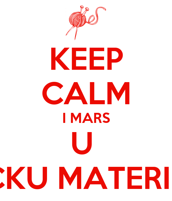 KEEP CALM I MARS U  PICKU MATERINU