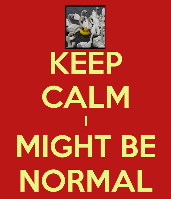 KEEP CALM I MIGHT BE NORMAL
