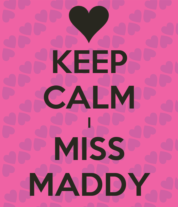 KEEP CALM I MISS MADDY