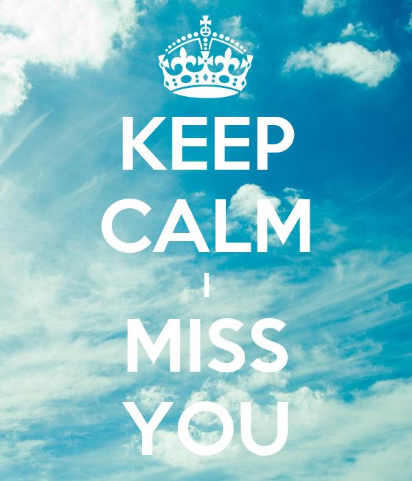 KEEP CALM I MISS YOU