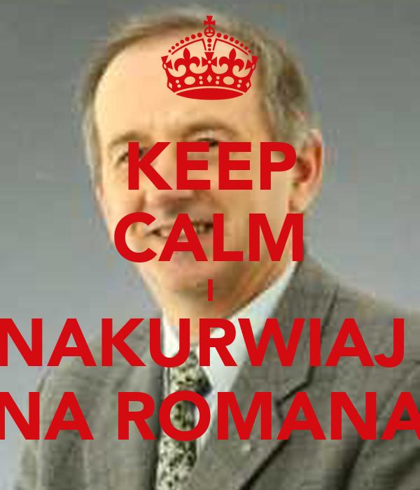 KEEP CALM I NAKURWIAJ  NA ROMANA