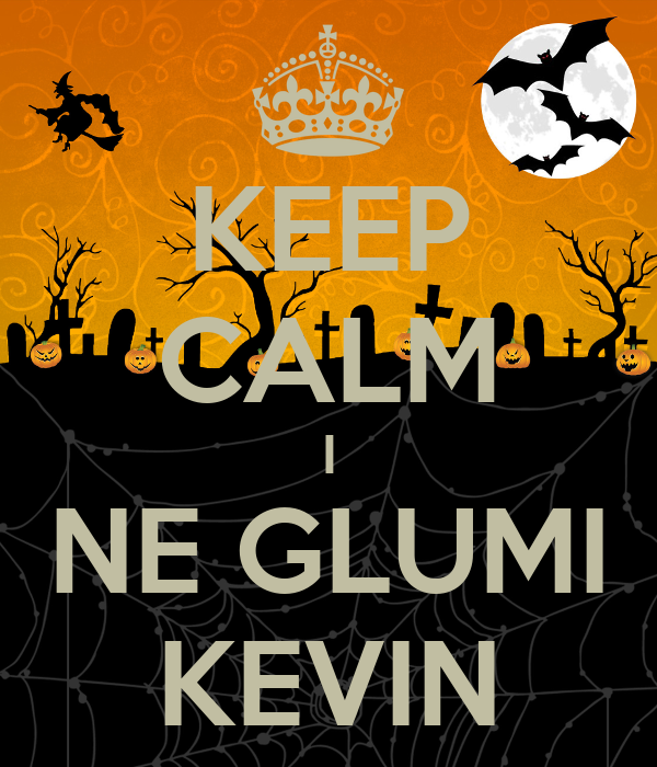 KEEP CALM I NE GLUMI KEVIN