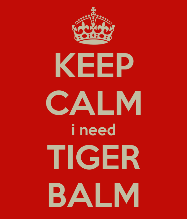 KEEP CALM i need TIGER BALM