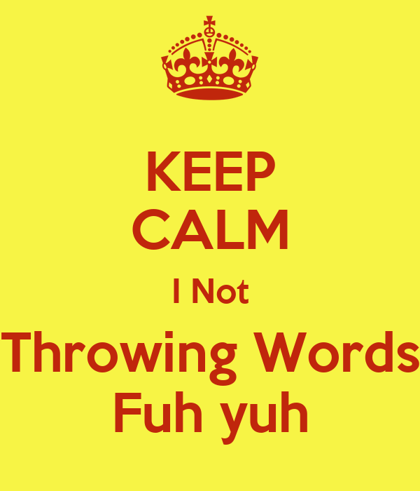 KEEP CALM I Not Throwing Words Fuh yuh