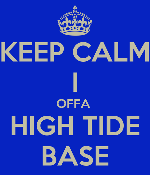 KEEP CALM I OFFA  HIGH TIDE BASE