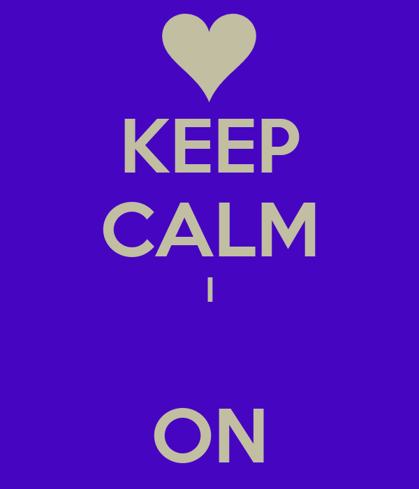KEEP CALM I  ON