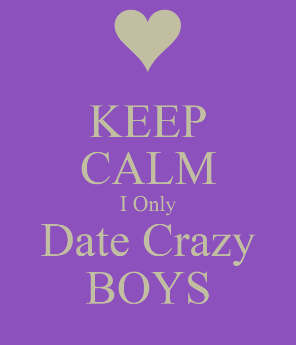 KEEP CALM I Only Date Crazy BOYS