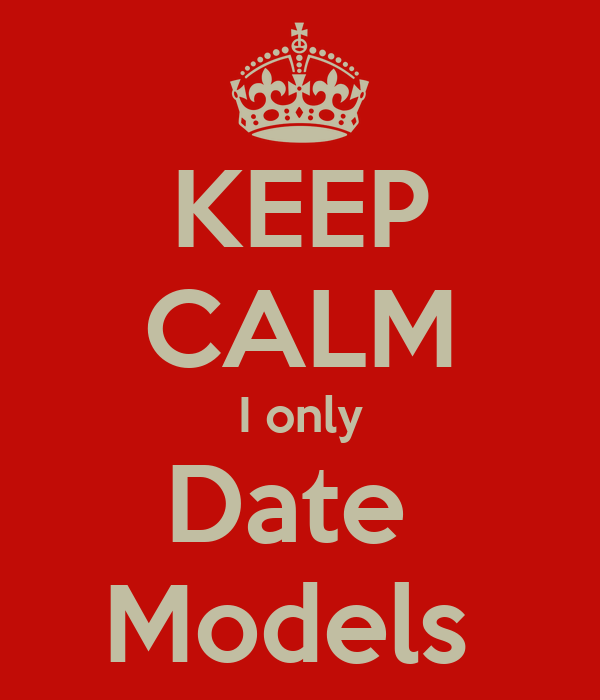 KEEP CALM I only Date  Models