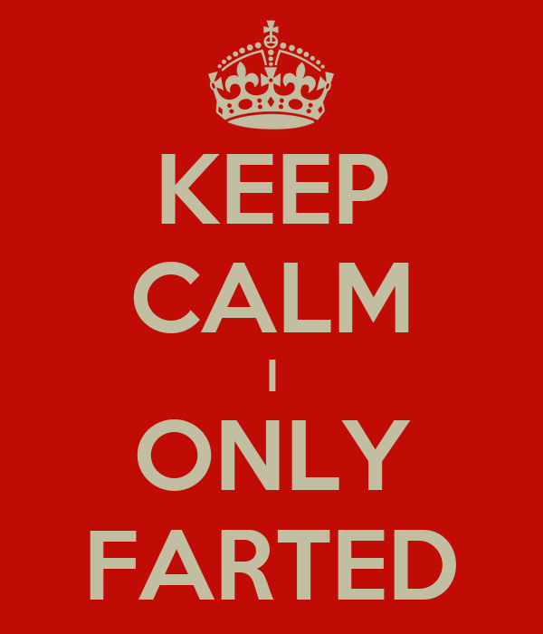 KEEP CALM I ONLY FARTED
