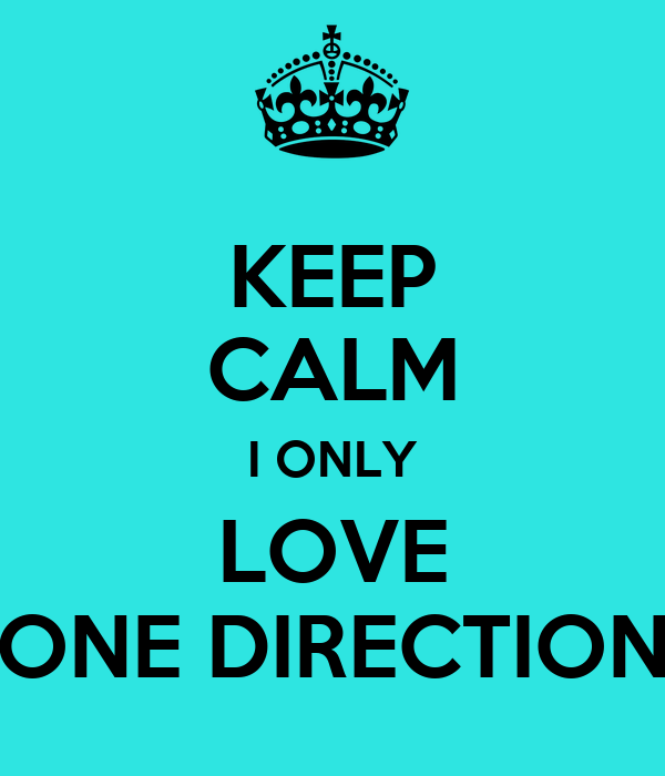 KEEP CALM I ONLY LOVE ONE DIRECTION