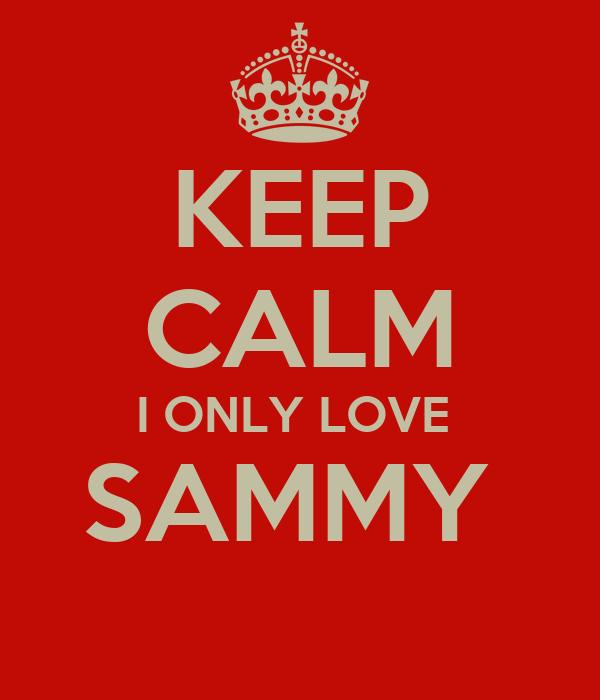 KEEP CALM I ONLY LOVE  SAMMY