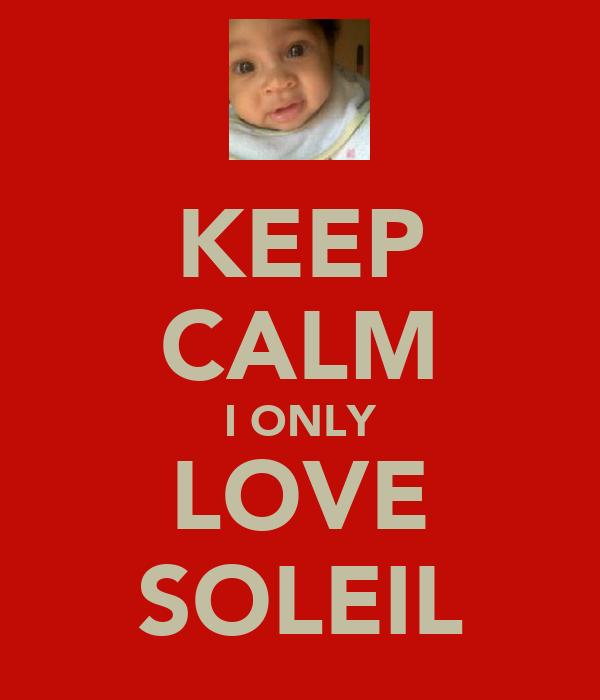 KEEP CALM I ONLY LOVE SOLEIL