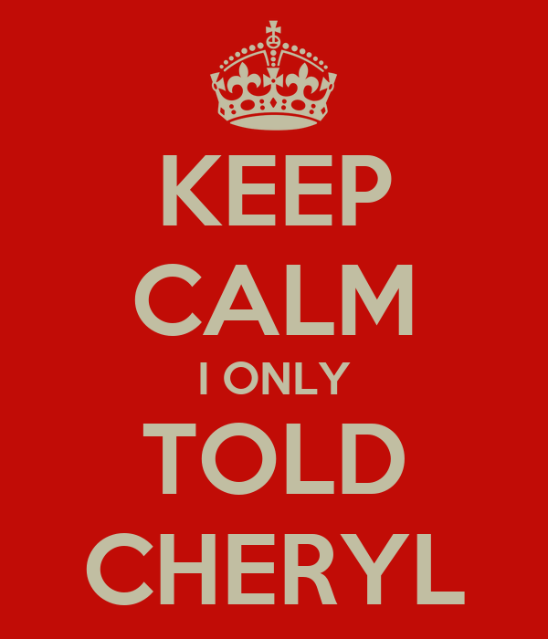 KEEP CALM I ONLY TOLD CHERYL