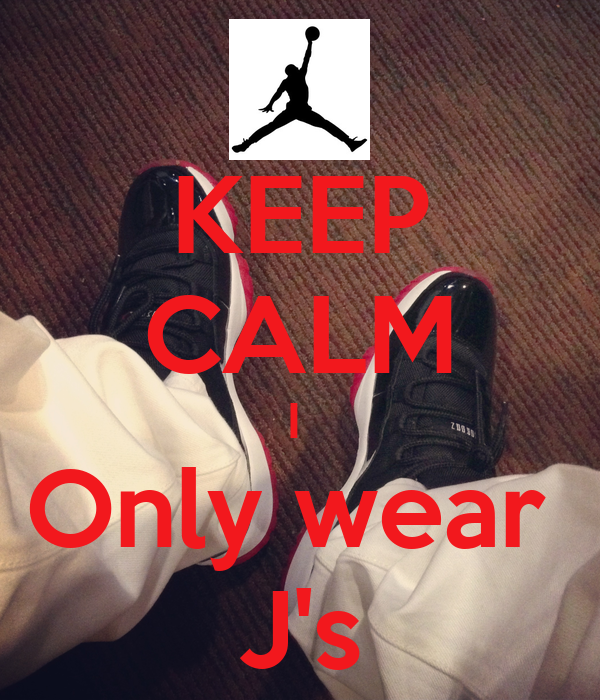 KEEP CALM I  Only wear  J's
