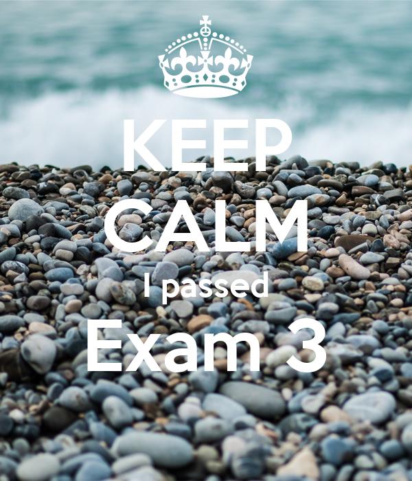 KEEP CALM I passed Exam 3