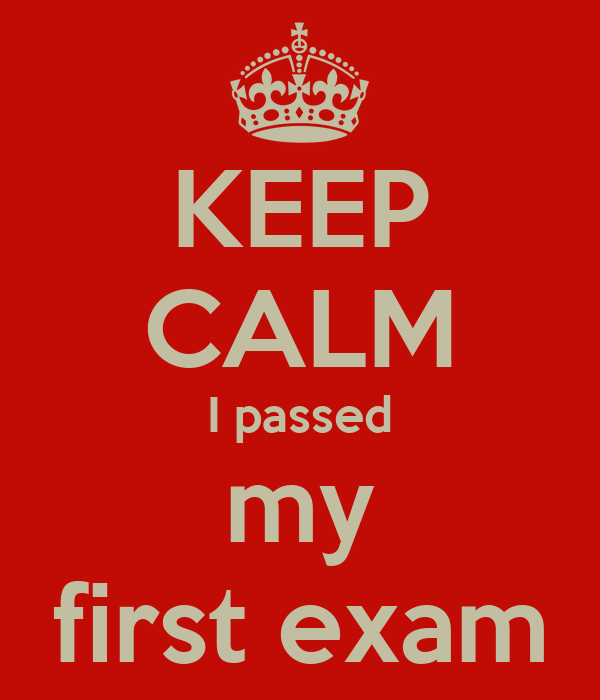KEEP CALM I passed my first exam