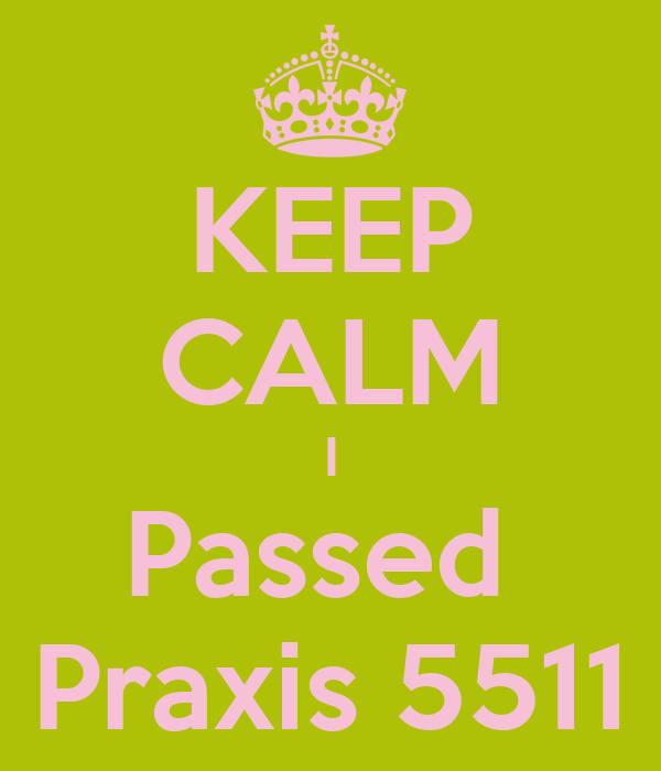 KEEP CALM I Passed  Praxis 5511