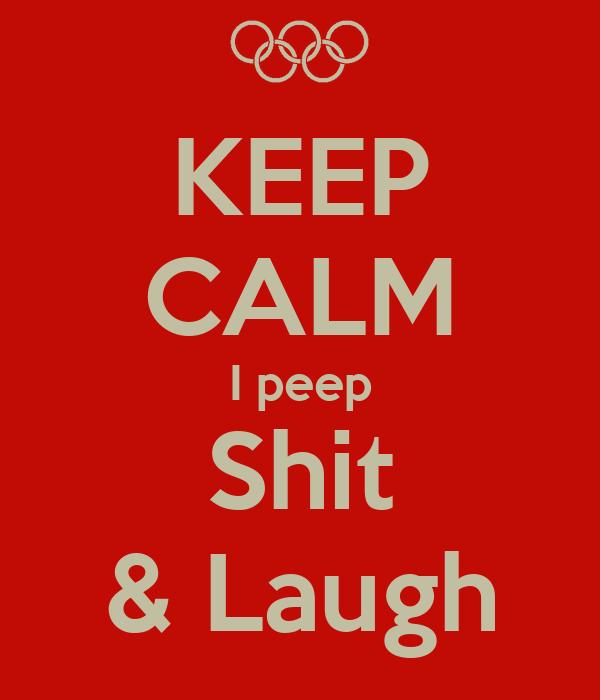 KEEP CALM I peep Shit & Laugh