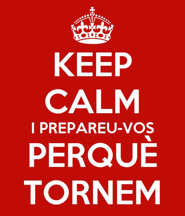 KEEP CALM I PREPAREU-VOS PERQUÈ TORNEM